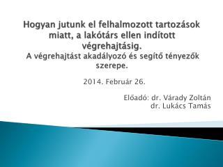 2014. Február 26. Előadó: dr. Várady Zoltán                       dr. Lukács Tamás