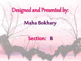 Designed and Presented by: Maha Bokhary