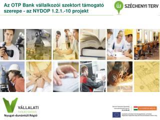 Az OTP Bank vállalkozói szektort támogató szerepe - az NYDOP 1.2.1.-10 projekt
