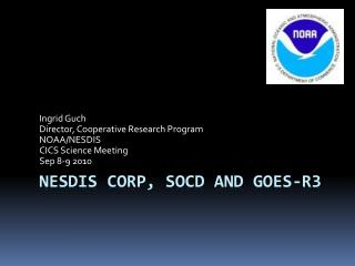 nesdis CoRP , SOCD and GOES-R3