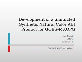 Development of a Simulated Synthetic Natural Color ABI Product for  GOES-R AQPG