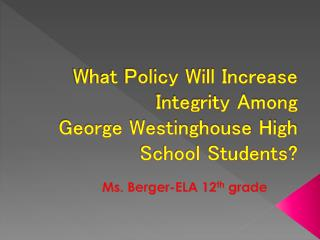 What Policy Will Increase Integrity Among  George Westinghouse High School Students?