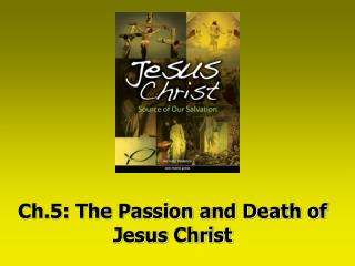 Ch.5: The Passion and Death of Jesus Christ