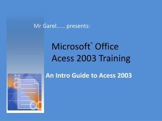 Microsoft ®  Office  Acess 2003 Training