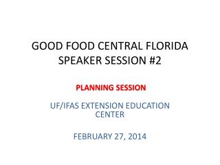GOOD FOOD CENTRAL FLORIDA SPEAKER SESSION #2  PLANNING SESSION