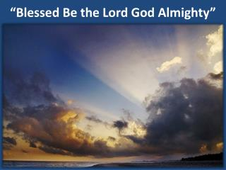�Blessed Be the Lord God Almighty�