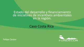 Estado del desarrollo y financiamiento  de iniciativas de incentivos ambientales en la región.