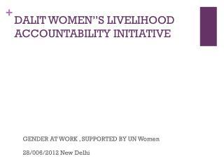 "DALIT WOMEN""S LIVELIHOOD ACCOUNTABILITY INITIATIVE"