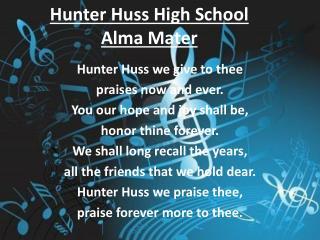 Hunter Huss High School  Alma Mater