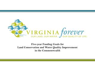 Five-year Funding Goals for  Land Conservation and Water Quality Improvement  in the Commonwealth