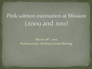 Pink  salmon  estimation  at Mission  (2009  and  2011)