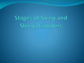 Stages of Sleep and  Sleep Disorders