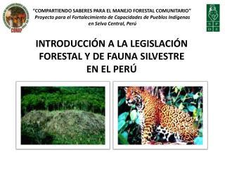INTRODUCCIÓN A LA LEGISLACIÓN FORESTAL Y DE FAUNA SILVESTRE EN EL PERÚ