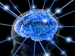 CNS DEPRESSANTS