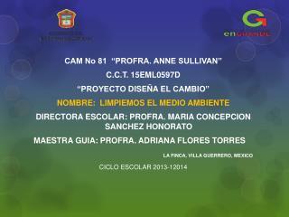 """CAM No 81  """"PROFRA. ANNE SULLIVAN"""" C.C.T. 15EML0597D """"PROYECTO  DISEÑA EL  CAMBIO"""""""