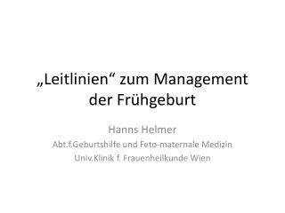 """""""Leitlinien"""" zum Management  der  Frühgeburt"""
