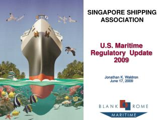 U.S. Maritime Regulatory  Update 2009   Jonathan K. Waldron June 17, 2009