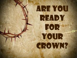 Are you ready for your crown?