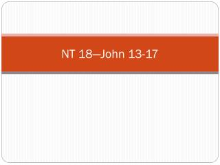 NT 18�John 13-17