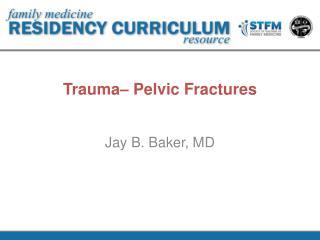 Trauma– Pelvic Fractures