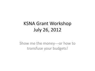KSNA Grant Workshop July 26, 2012