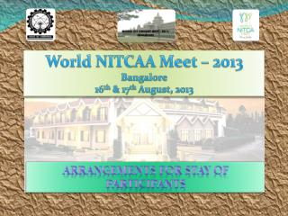 World NITCAA Meet – 2013 Bangalore 16 th  & 17 th  August, 2013