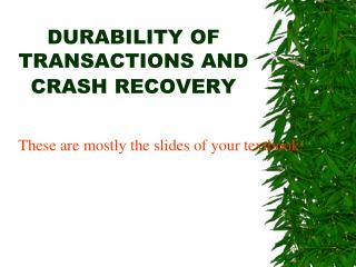 DURABILITY OF TRANSACTIONS AND CRASH RECOVERY