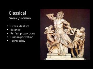 Greek idealism Balance Perfect proportions Human perfection Technicality