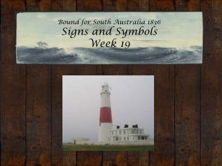 Bound for South Australia 1836 Signs and Symbols  Week 19