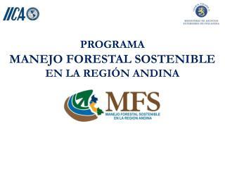 PROGRAMA MANEJO FORESTAL SOSTENIBLE  EN LA REGIÓN ANDINA