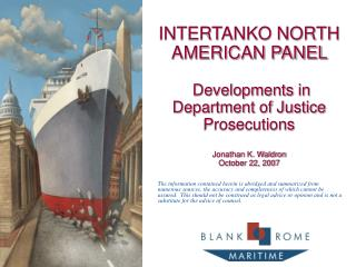 INTERTANKO NORTH AMERICAN PANEL    Developments in Department of Justice Prosecutions     Jonathan K. Waldron October 22
