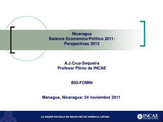Nicaragua Balance Económico/Político 2011: Perspectivas 2012 A.J.Cruz-Sequeira