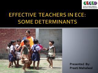 EFFECTIVE  TEACHERS IN ECE: SOME DETERMINANTS