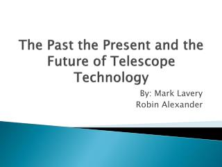 The Past the Present and the Future of Telescope Technology