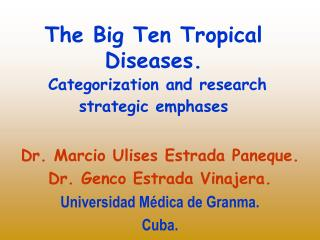 The Big Ten Tropical Diseases.  Categorization and research strategic emphases