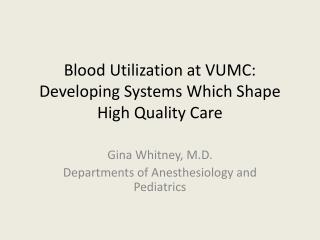 Blood Utilization at VUMC:  Developing Systems Which Shape High Quality Care