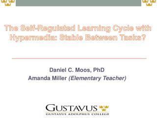 Daniel C. Moos, PhD Amanda Miller  (Elementary Teacher)