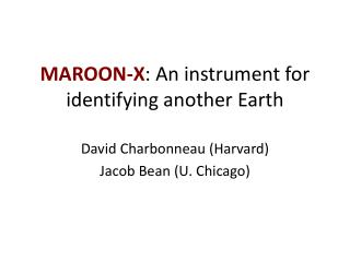 MAROON-X : An instrument for identifying another Earth