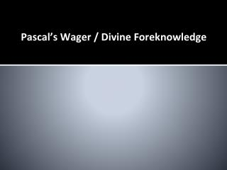 Pascal�s Wager / Divine Foreknowledge