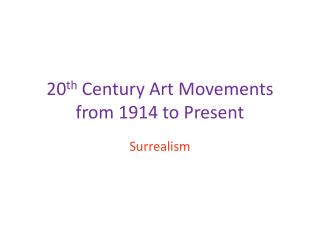 20 th  Century Art Movements from 1914 to Present
