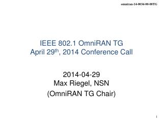 IEEE 802.1 OmniRAN TG April 29 th , 2014 Conference Call