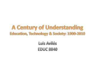 A Century of Understanding Education, Technology & Society: 1900-2010