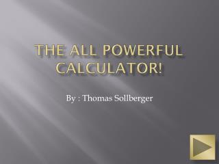 The All Powerful Calculator!