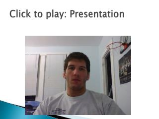 Click to play: Presentation