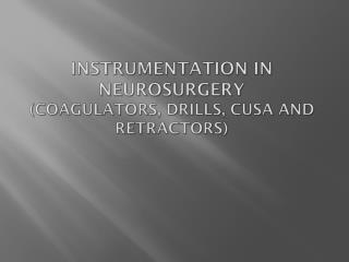 Instrumentation in Neurosurgery (coagulators, drills,  cusa  and retractors)