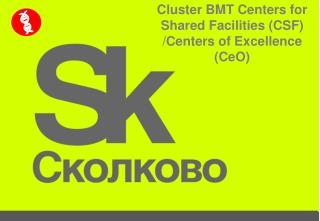 Cluster BMT Centers for Shared Facilities (CSF) /Centers  of Excellence ( CeO )