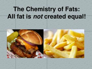 The Chemistry of Fats: All fat is  not created  equal!