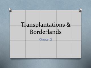 Transplantations & Borderlands
