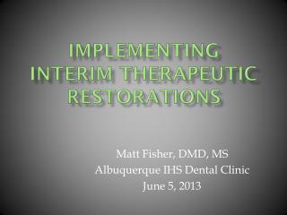 Implementing  interim therapeutic restorations