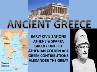 EARLY CIVILIZATIONS ATHENS & SPARTA GREEK CONFLICT ATHENIAN GOLDEN AGE GREEK CONTRIBUTIONS
